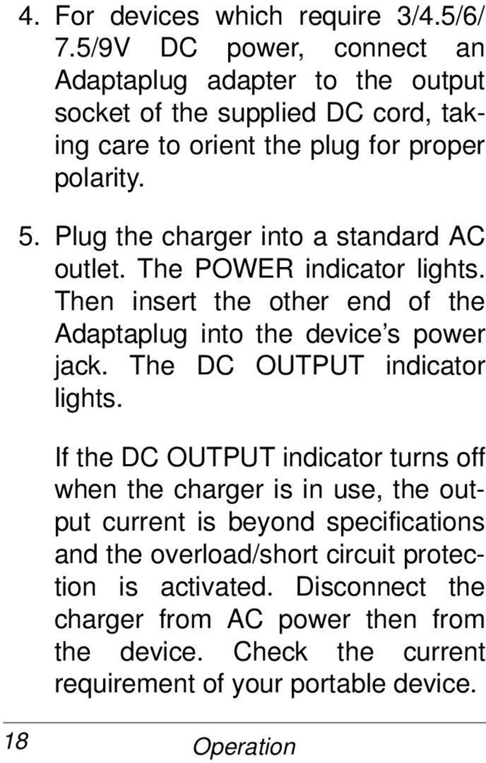 Plug the charger into a standard AC outlet. The POWER indicator lights. Then insert the other end of the Adaptaplug into the device s power jack.