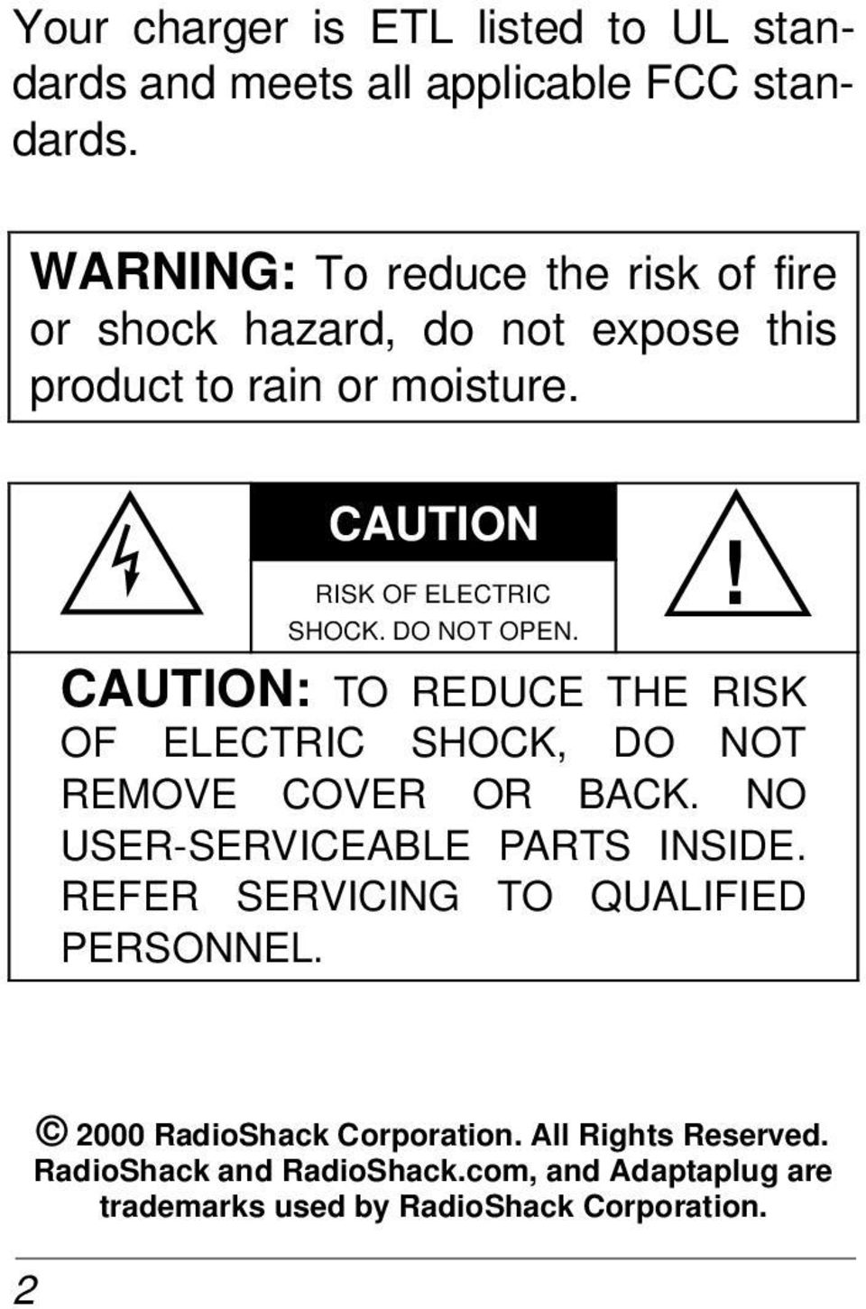 CAUTION RISK OF ELECTRIC SHOCK. DO NOT OPEN.! CAUTION: TO REDUCE THE RISK OF ELECTRIC SHOCK, DO NOT REMOVE COVER OR BACK.