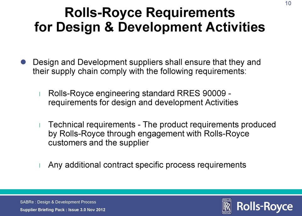 Activities Technica requirements - The product requirements produced by Ros-Royce through engagement with Ros-Royce customers and