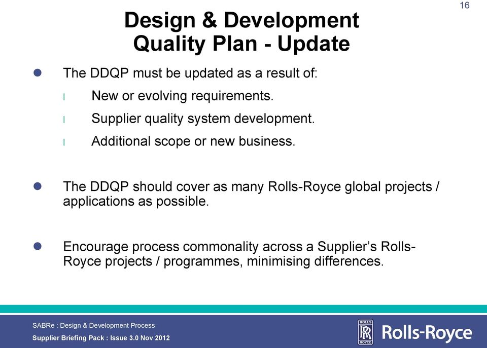 The DDQP shoud cover as many Ros-Royce goba projects / appications as possibe.