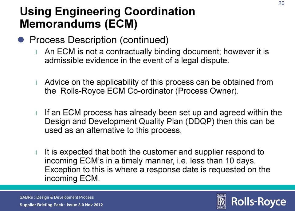 If an ECM process has aready been set up and agreed within the Design and Deveopment Quaity Pan (DDQP) then this can be used as an aternative to this process.