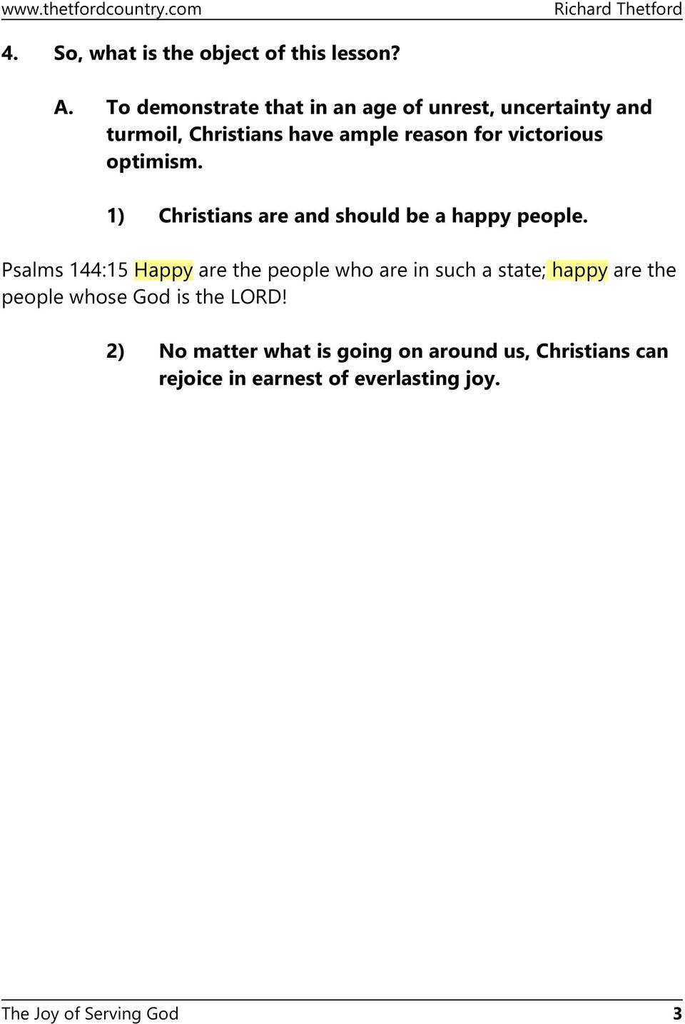 victorious optimism. 1) Christians are and should be a happy people.