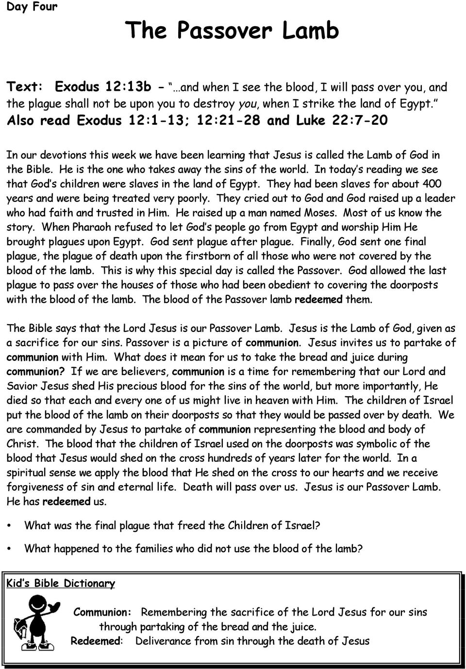 He is the one who takes away the sins of the world. In today s reading we see that God s children were slaves in the land of Egypt.