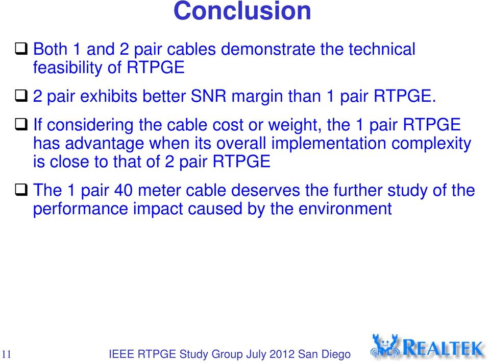 If considering the cable cost or weight, the 1 pair RTPGE has advantage when its overall