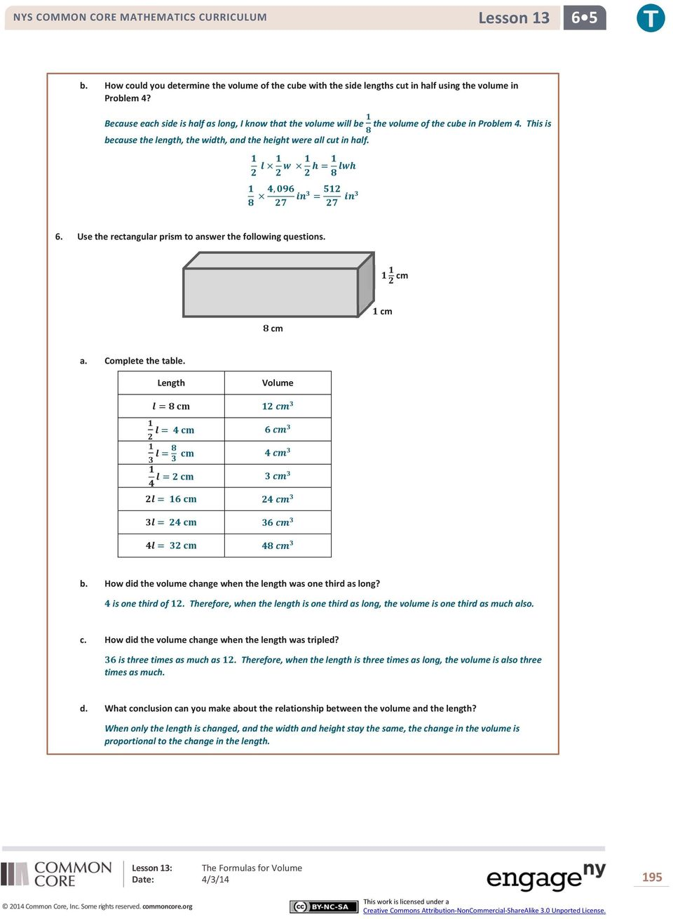 Use the rectangular prism to answer the following questions. cm cm cm a. Complete the table. Length Volume b. How did the volume change when the length was one third as long? is one third of.