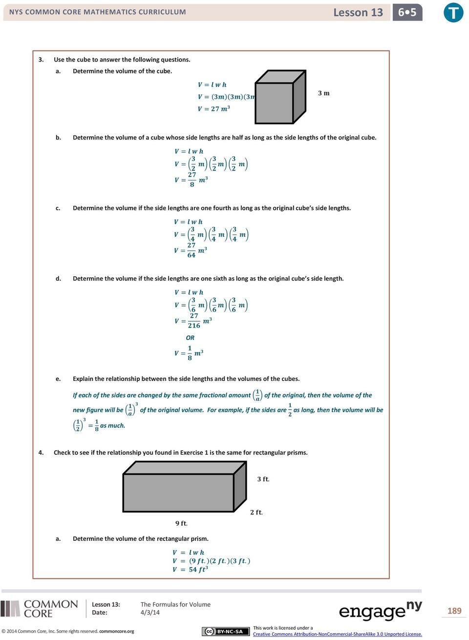 Determine the volume if the side lengths are one sixth as long as the original cube s side length. e. Explain the relationship between the side lengths and the volumes of the cubes.