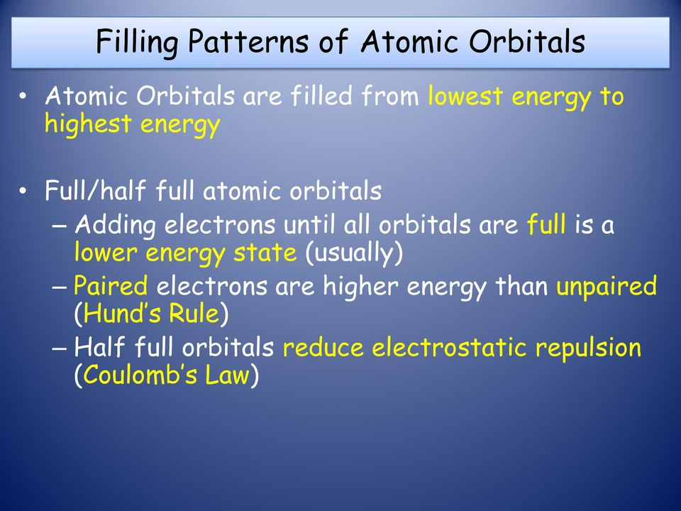 are full is a lower energy state (usually) Paired electrons are higher energy than