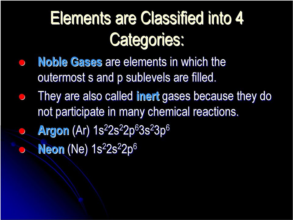 They are also called inert gases because they do not participate in