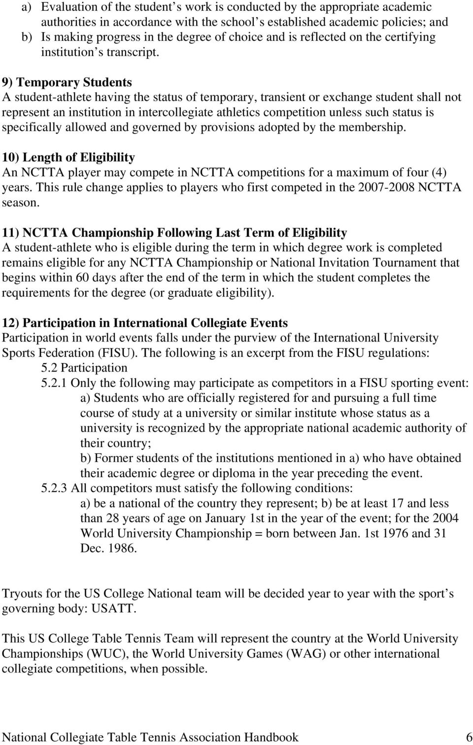 9) Temporary Students A student-athlete having the status of temporary, transient or exchange student shall not represent an institution in intercollegiate athletics competition unless such status is