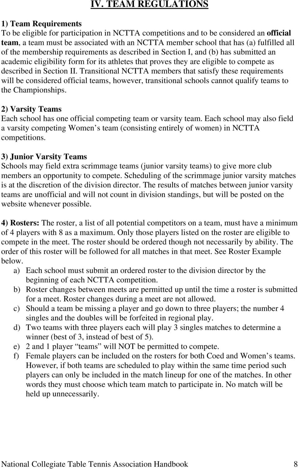 in Section II. Transitional NCTTA members that satisfy these requirements will be considered official teams, however, transitional schools cannot qualify teams to the Championships.