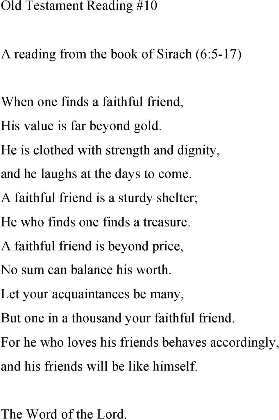 A faithful friend is a sturdy shelter; He who finds one finds a treasure.
