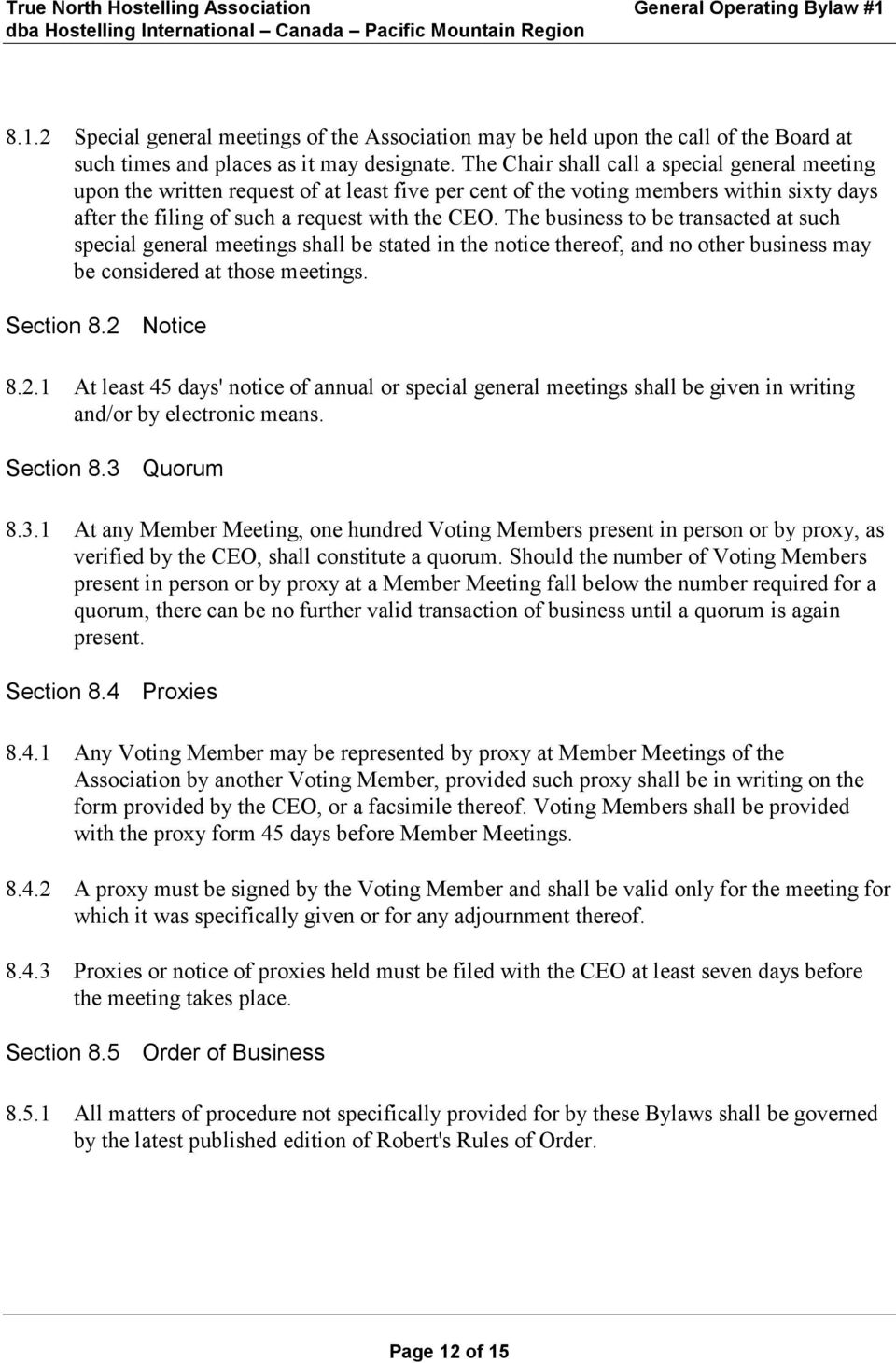 The business to be transacted at such special general meetings shall be stated in the notice thereof, and no other business may be considered at those meetings. Section 8.2