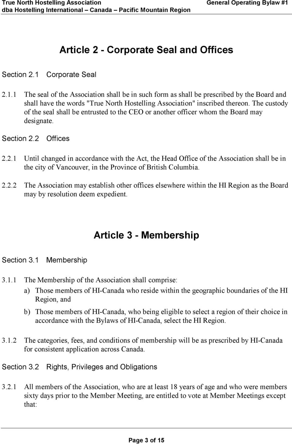 The custody of the seal shall be entrusted to the CEO or another officer whom the Board may designate. Section 2.