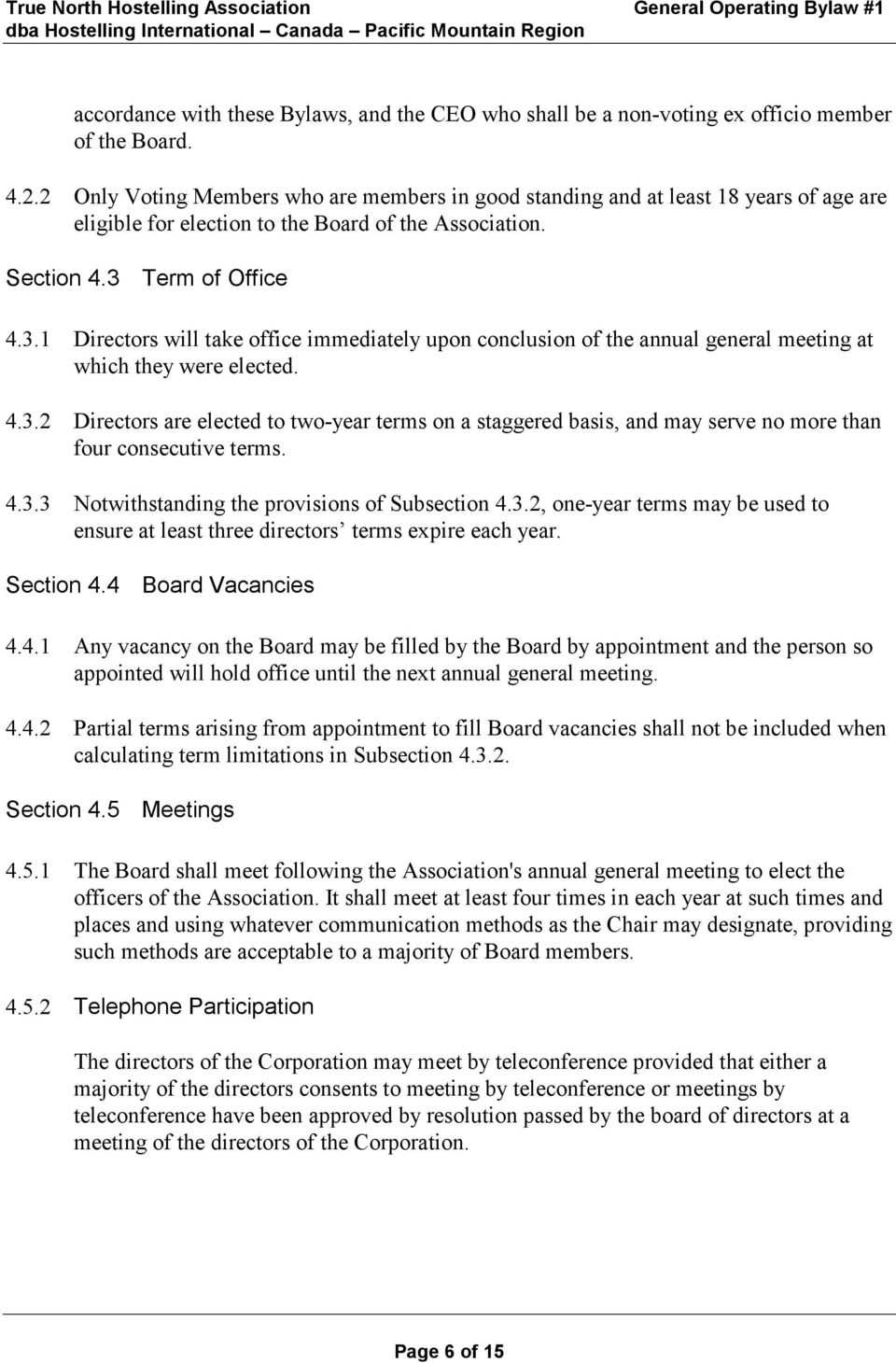 Term of Office 4.3.1 Directors will take office immediately upon conclusion of the annual general meeting at which they were elected. 4.3.2 Directors are elected to two-year terms on a staggered basis, and may serve no more than four consecutive terms.