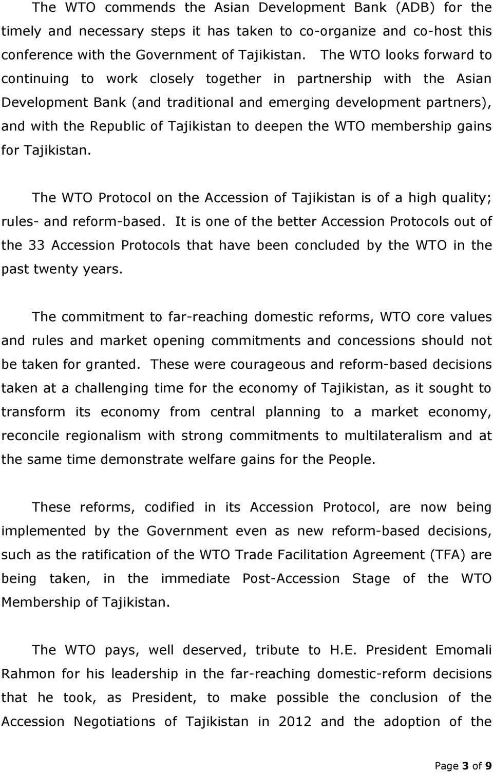 deepen the WTO membership gains for Tajikistan. The WTO Protocol on the Accession of Tajikistan is of a high quality; rules- and reform-based.