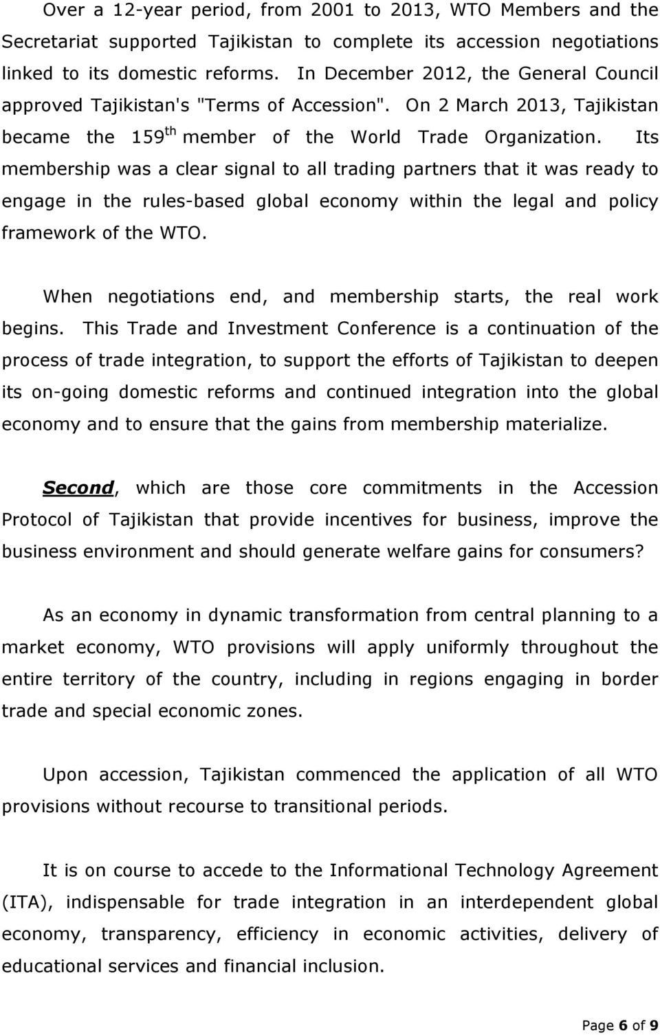 Its membership was a clear signal to all trading partners that it was ready to engage in the rules-based global economy within the legal and policy framework of the WTO.