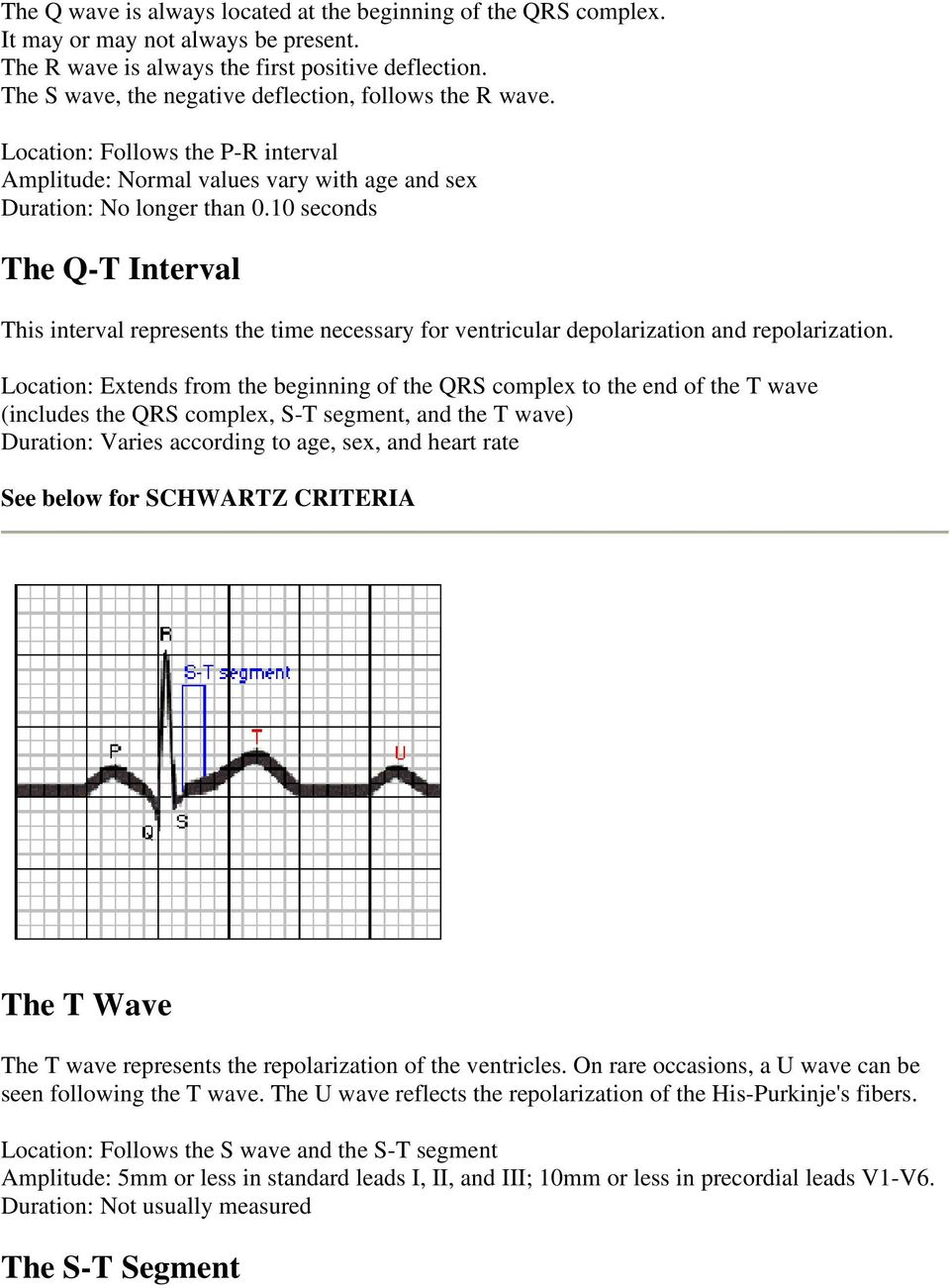 10 seconds The Q-T Interval This interval represents the time necessary for ventricular depolarization and repolarization.