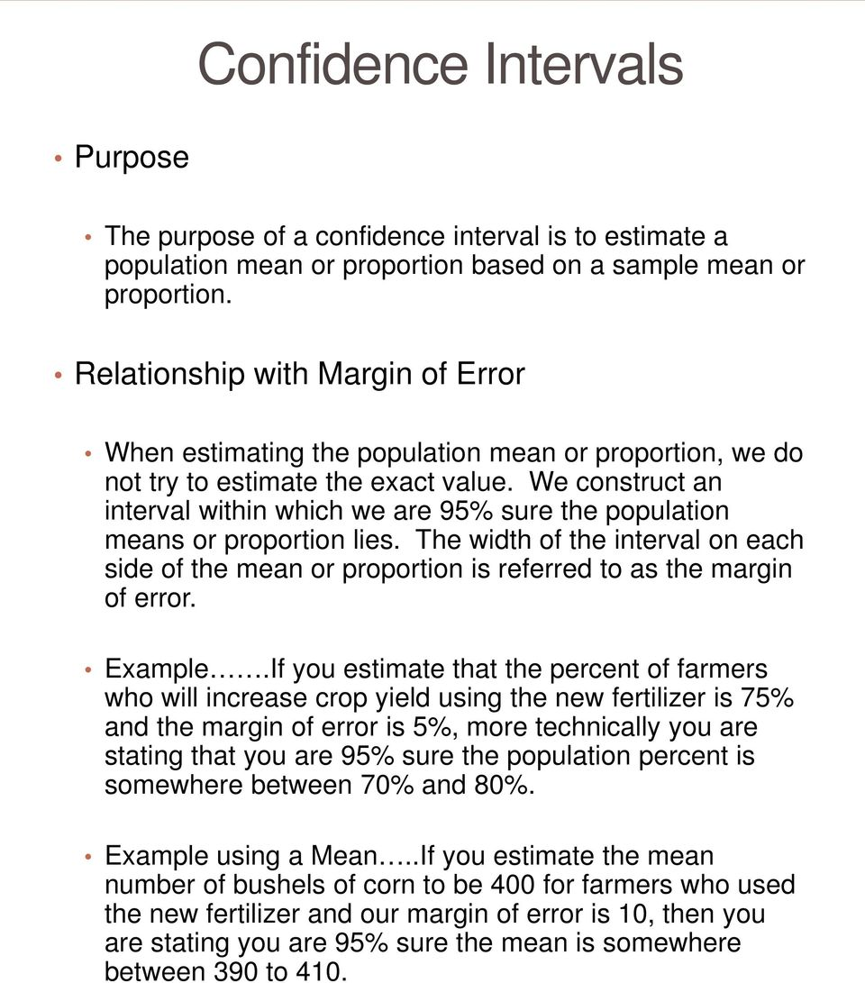 We construct an interval within which we are 95% sure the population means or proportion lies. The width of the interval on each side of the mean or proportion is referred to as the margin of error.