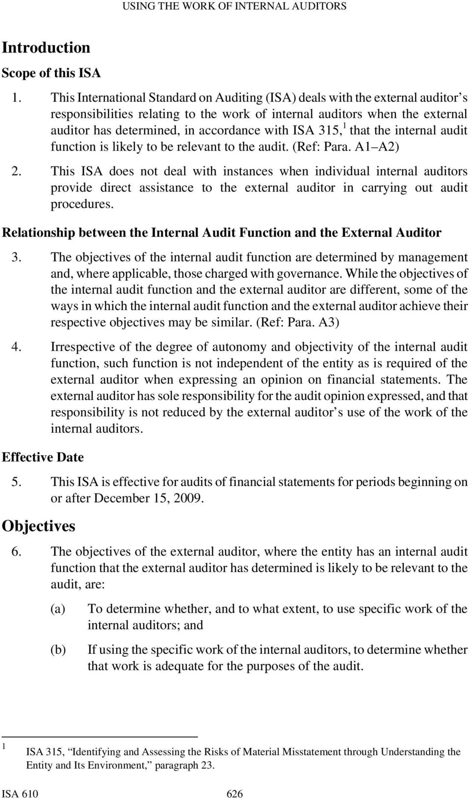 ISA 315, 1 that the internal audit function is likely to be relevant to the audit. (Ref: Para. A1 A2) 2.