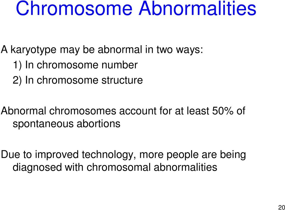 account for at least 50% of spontaneous abortions Due to improved