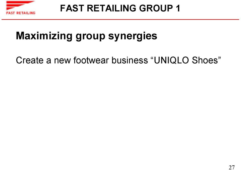 .. Multiple group brands in same locations and facilities 27 FAST RETAILING group 2 Going Global, Sharing Management Vision Strengthen organization and develop talents FR Management and Innovation