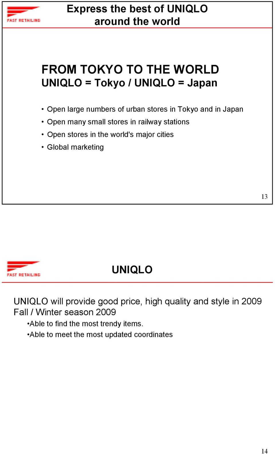 marketing 13 UNIQLO UNIQLO will provide good price, high quality and style in 2009 Fall / Winter season 2009 Able to find the