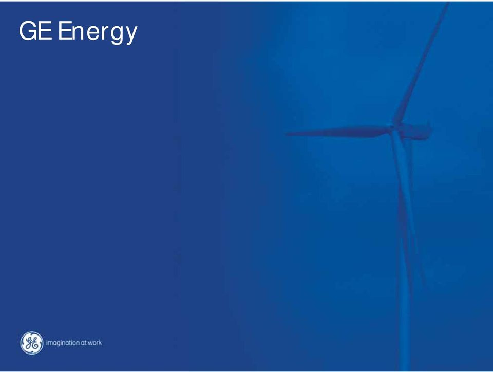 GE Energy Wind Turbine Overview World Bank March 13, Bob Frick