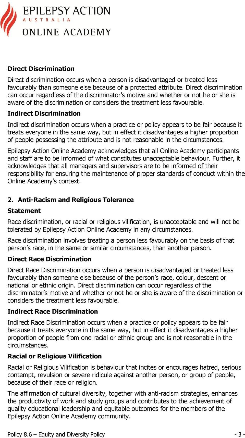 Indirect Discrimination Indirect discrimination occurs when a practice or policy appears to be fair because it treats everyone in the same way, but in effect it disadvantages a higher proportion of