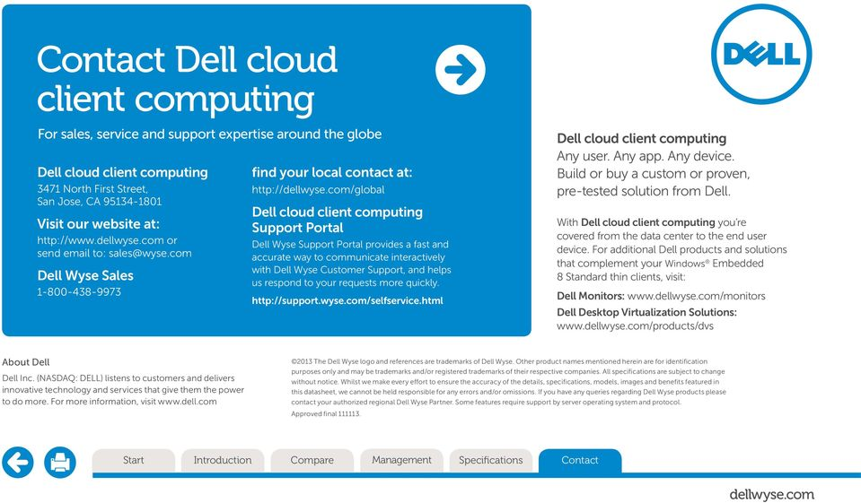 com Dell Wyse Sales 1-800-438-9973 find your local contact at: http:///global Dell cloud client computing Support Portal Dell Wyse Support Portal provides a fast and accurate way to communicate