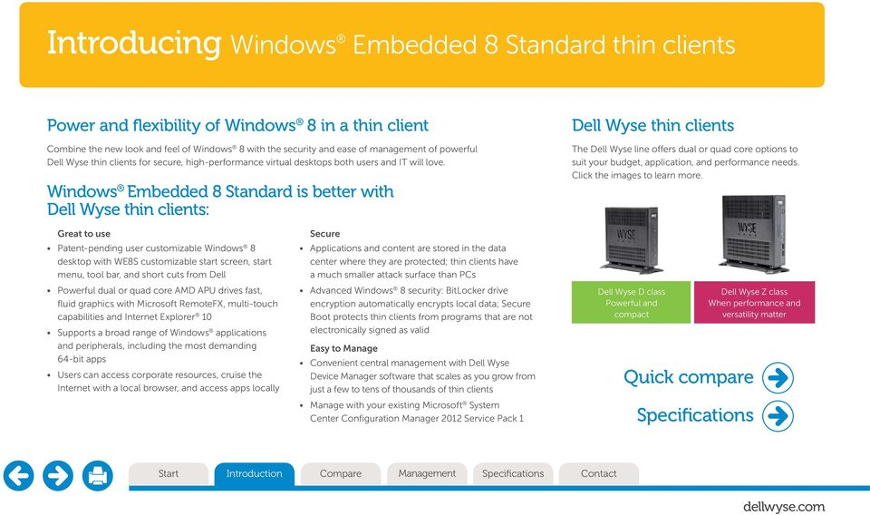 Windows Embedded 8 Standard is better with Dell Wyse thin clients: Dell Wyse thin clients The Dell Wyse line offers dual or quad core options to suit your budget, application, and performance needs.