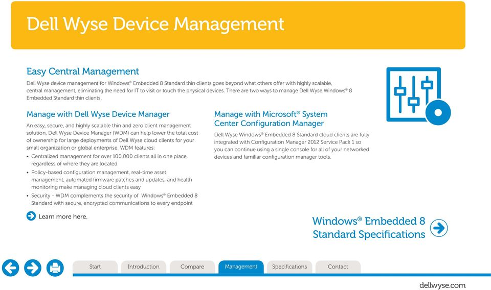 Manage with Dell Wyse Device Manager An easy, secure, and highly scalable thin and zero client management solution, Dell Wyse Device Manager (WDM) can help lower the total cost of ownership for large