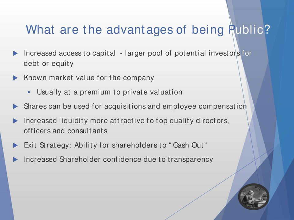 company Usually at a premium to private valuation Shares can be used for acquisitions and employee compensation