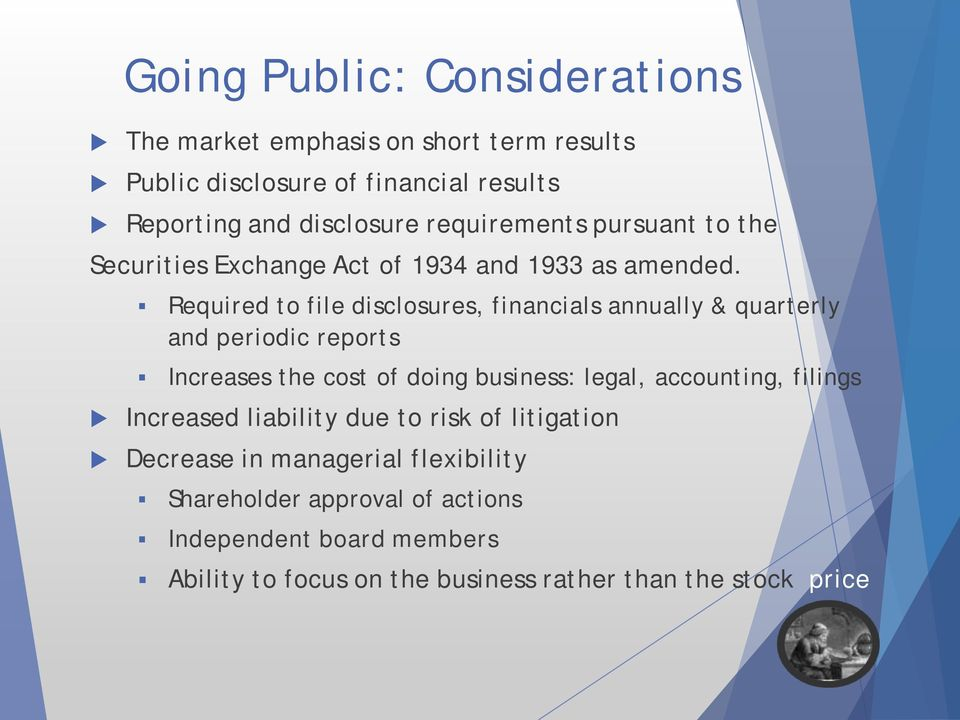 Required to file disclosures, financials annually & quarterly and periodic reports Increases the cost of doing business: legal, accounting,