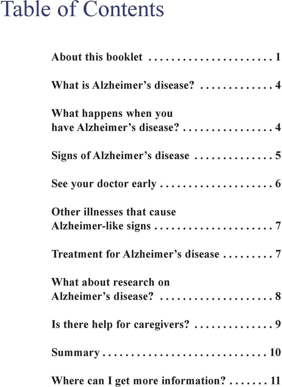 .................... 7 Treatment for Alzheimer s disease......... 7 What about research on Alzheimer s disease?.................... 8 Is there help for caregivers?