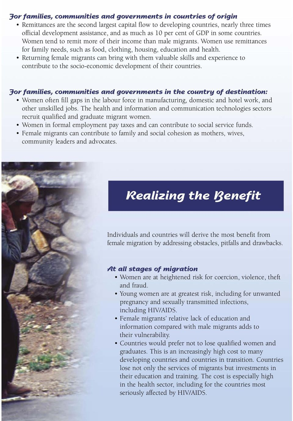 Women use remittances for family needs, such as food, clothing, housing, education and health.