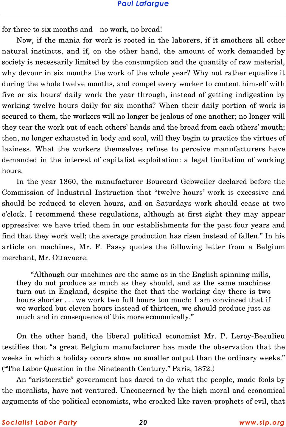 The great experience of England, the experience of intelligent capitalists{,} is submitted; they prove it incontrovertibly that the working time must be shortened and the days of rest must be