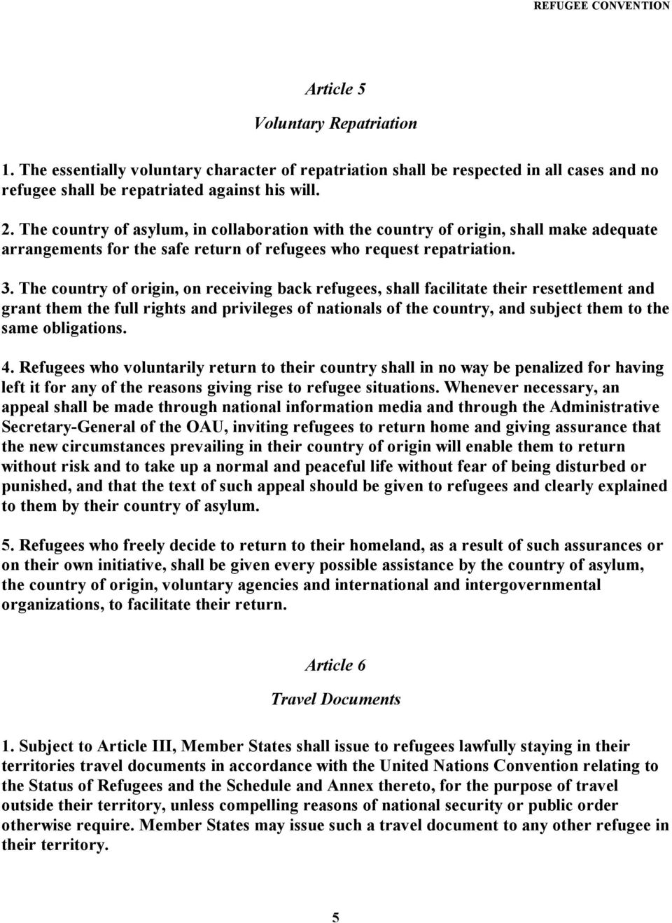 The country of origin, on receiving back refugees, shall facilitate their resettlement and grant them the full rights and privileges of nationals of the country, and subject them to the same