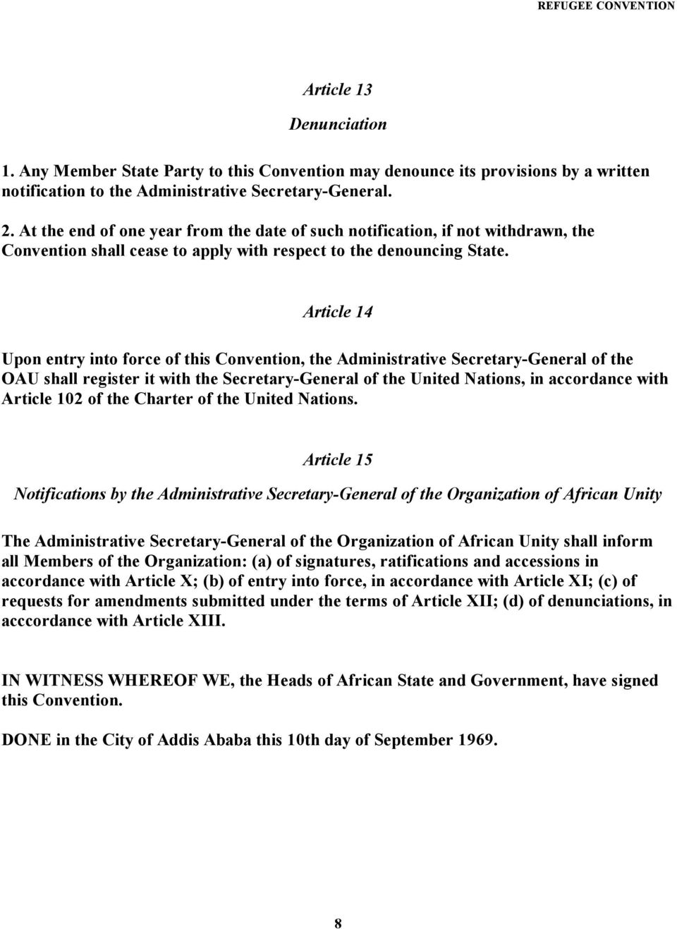 Article 14 Upon entry into force of this Convention, the Administrative Secretary-General of the OAU shall register it with the Secretary-General of the United Nations, in accordance with Article 102