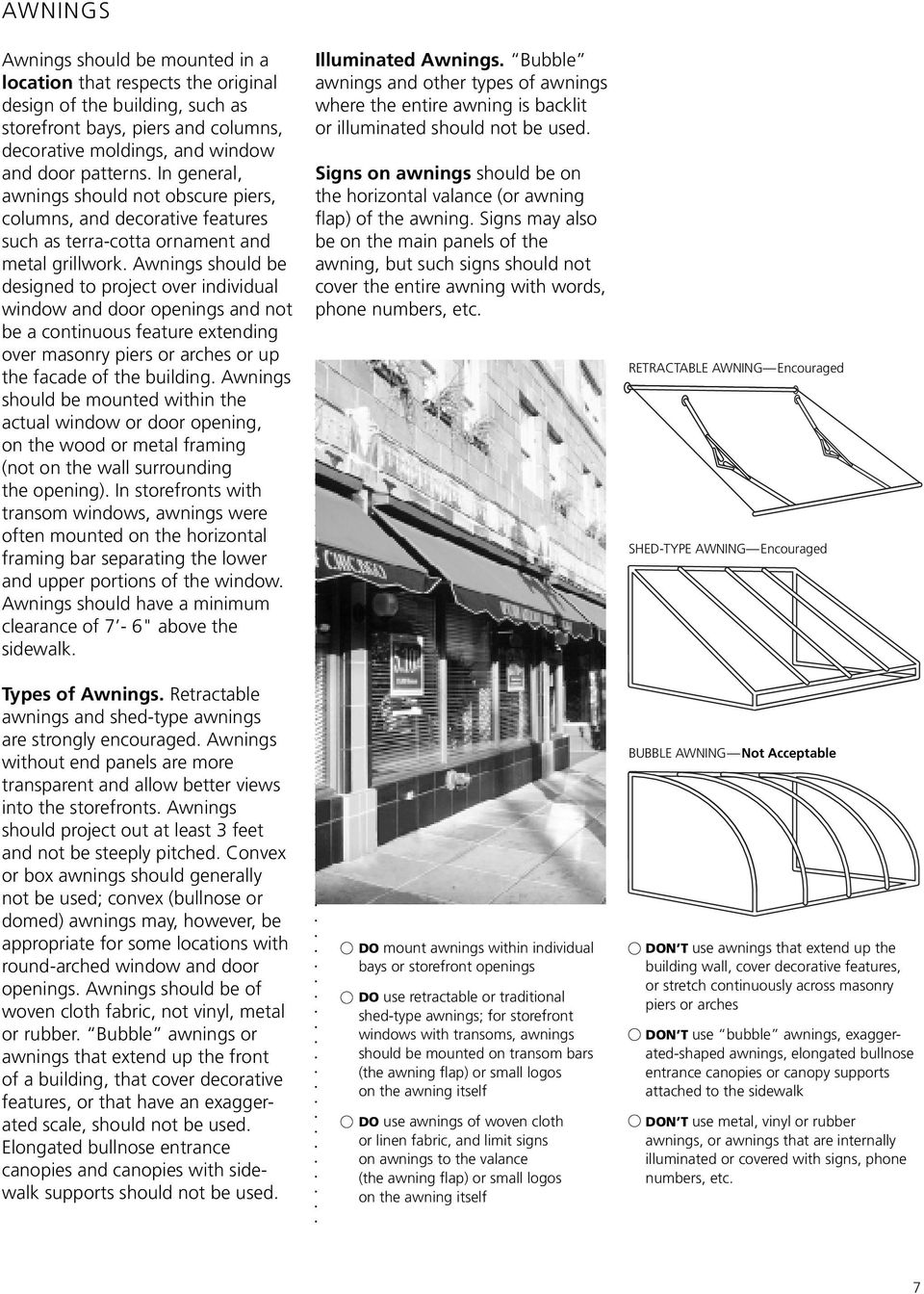Awnings should be designed to project over individual window and door openings and not be a continuous feature extending over masonry piers or arches or up the facade of the building.