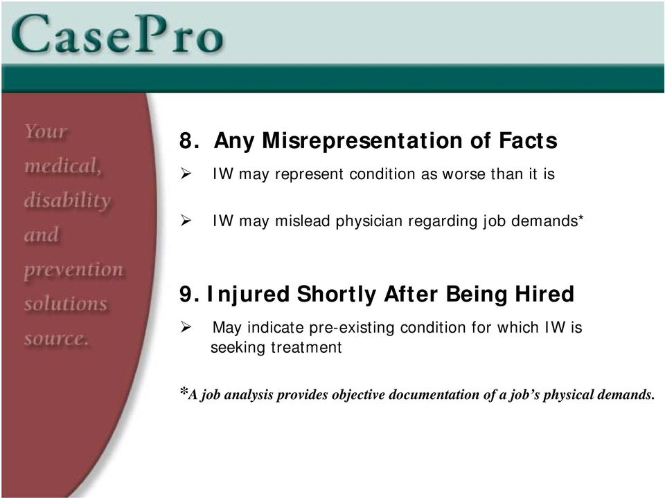 Injured Shortly After Being Hired May indicate pre-existing condition for
