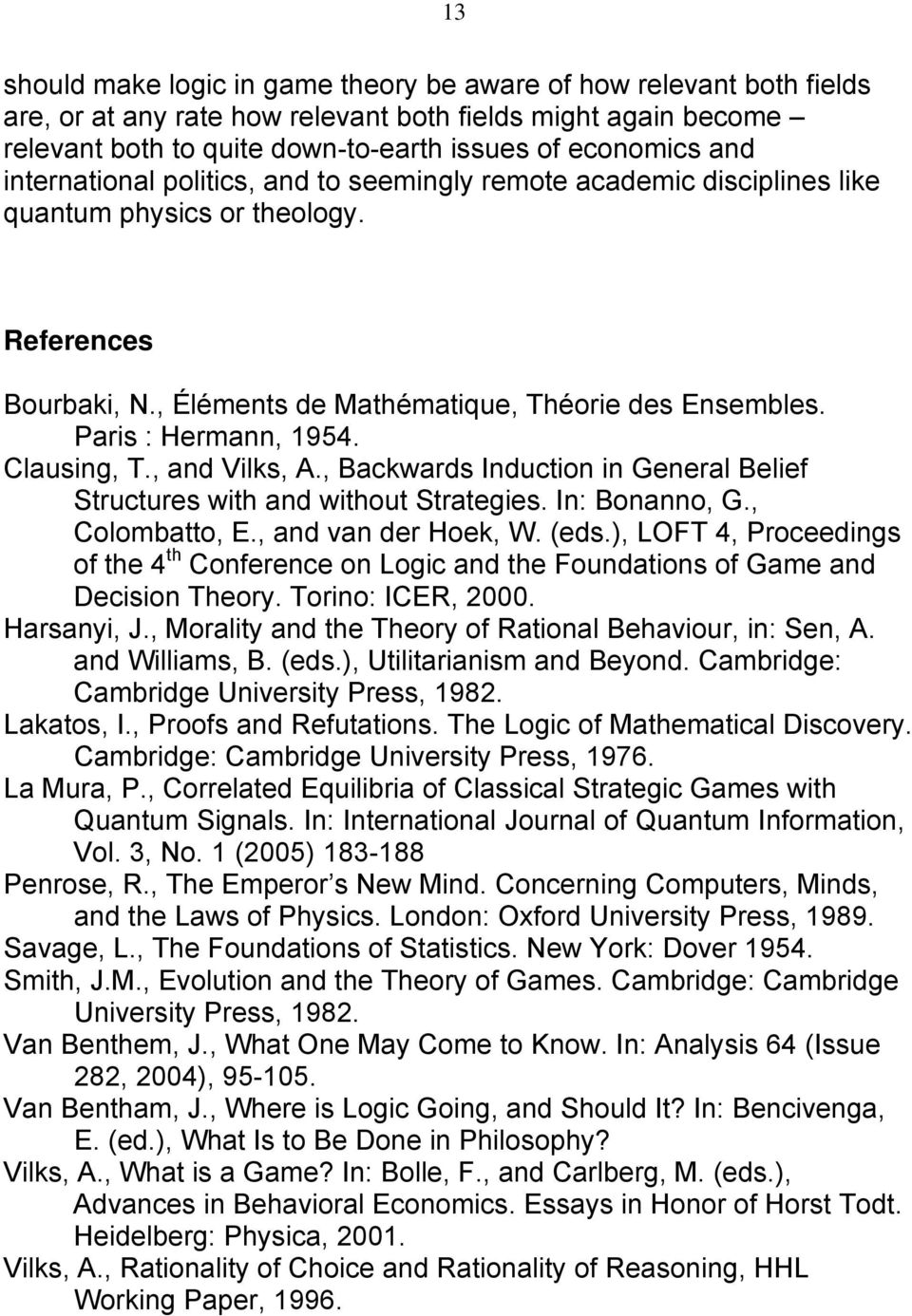 Clausing, T., and Vilks, A., Backwards Induction in General Belief Structures with and without Strategies. In: Bonanno, G., Colombatto, E., and van der Hoek, W. (eds.
