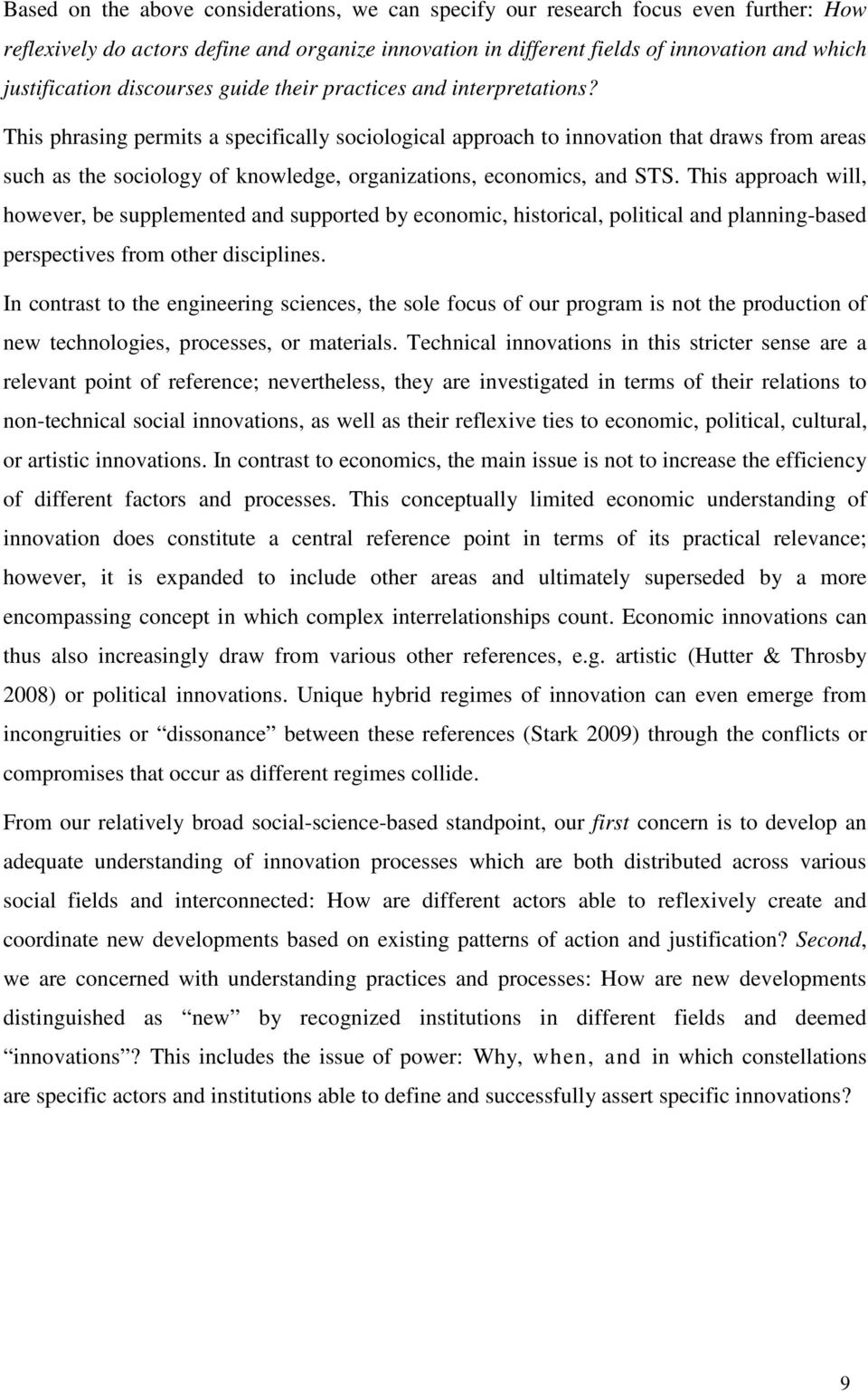 This phrasing permits a specifically sociological approach to innovation that draws from areas such as the sociology of knowledge, organizations, economics, and STS.