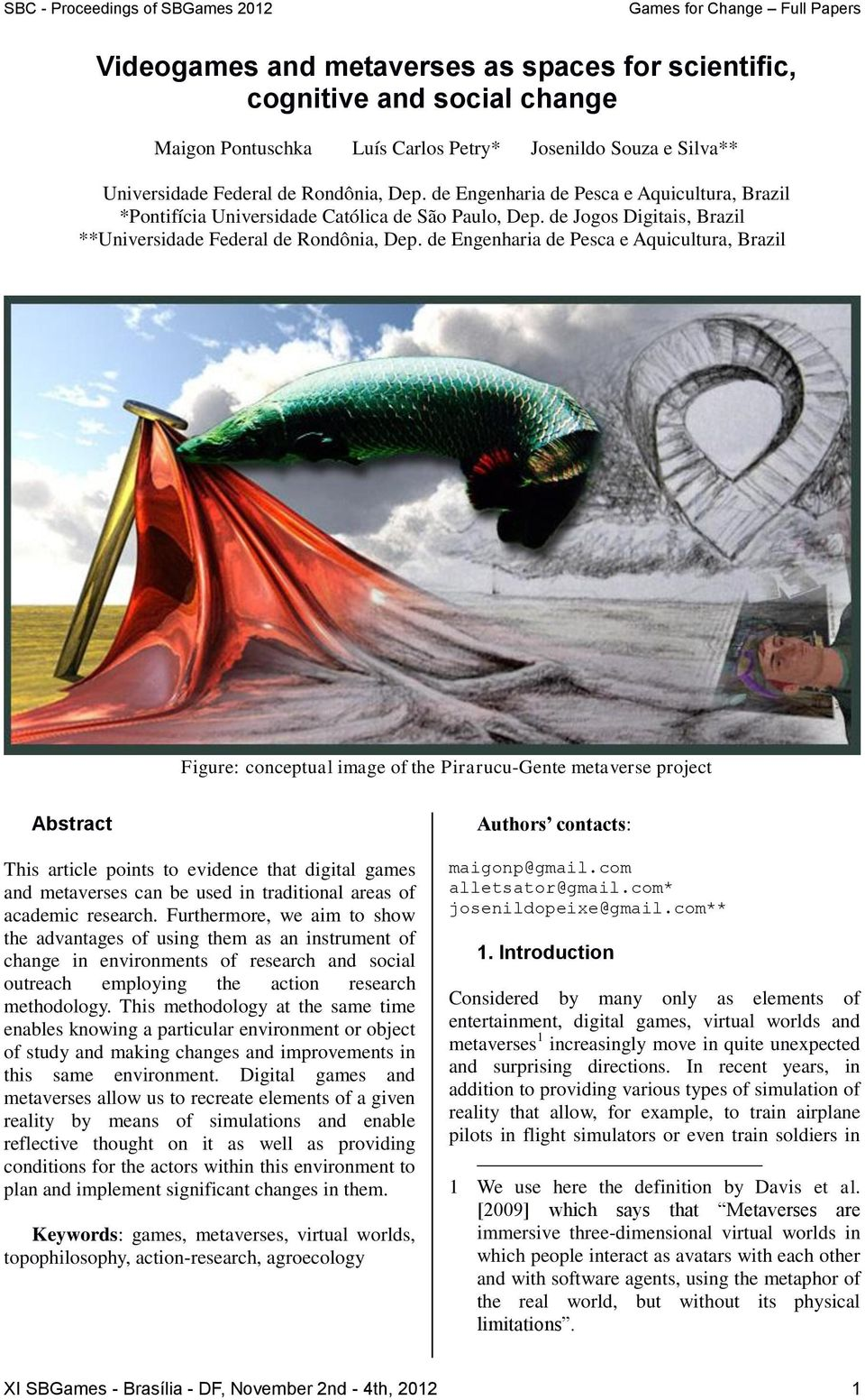 de Engenharia de Pesca e Aquicultura, Brazil Figure: conceptual image of the Pirarucu-Gente metaverse project Abstract This article points to evidence that digital games and metaverses can be used in