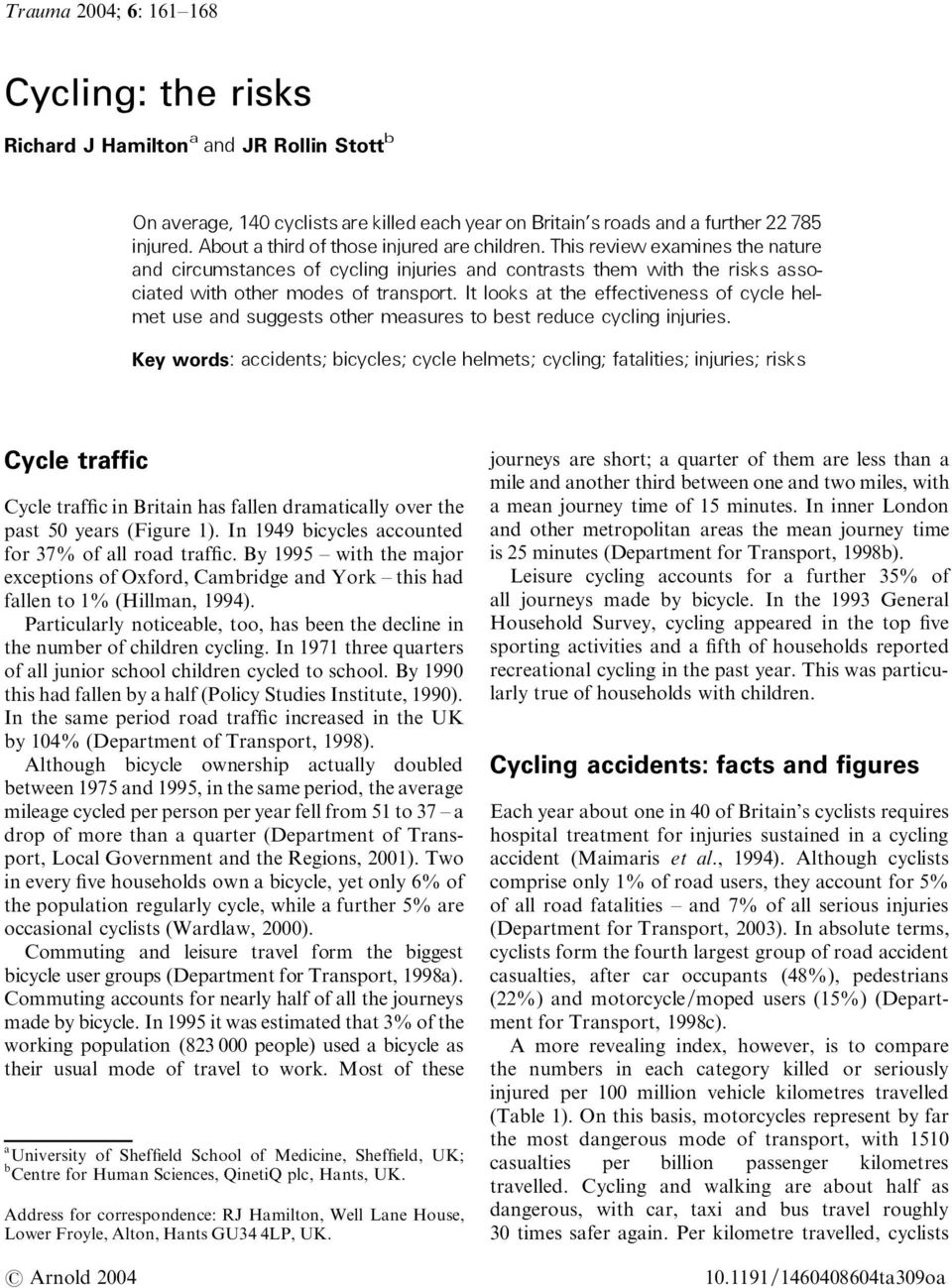 It looks at the effectiveness of cycle helmet use and suggests other measures to best reduce cycling injuries.