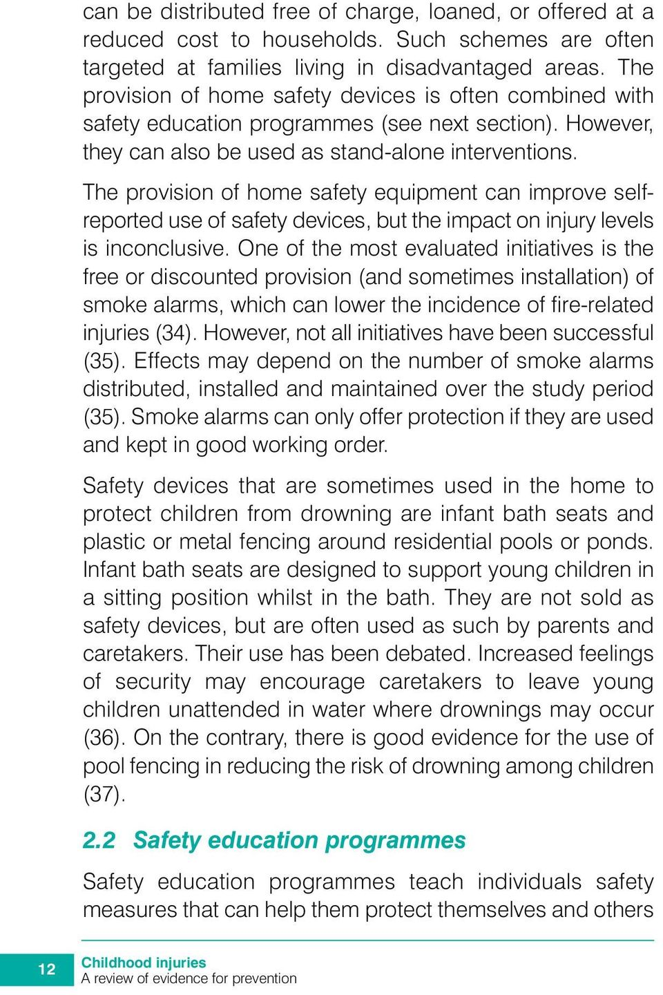 The provision of home safety equipment can improve selfreported use of safety devices, but the impact on injury levels is inconclusive.