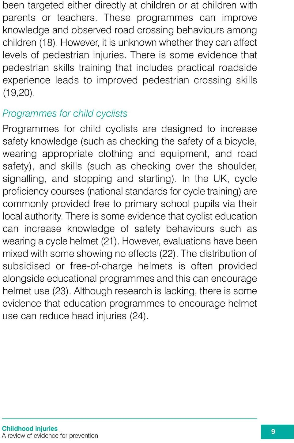 There is some evidence that pedestrian skills training that includes practical roadside experience leads to improved pedestrian crossing skills (19,20).
