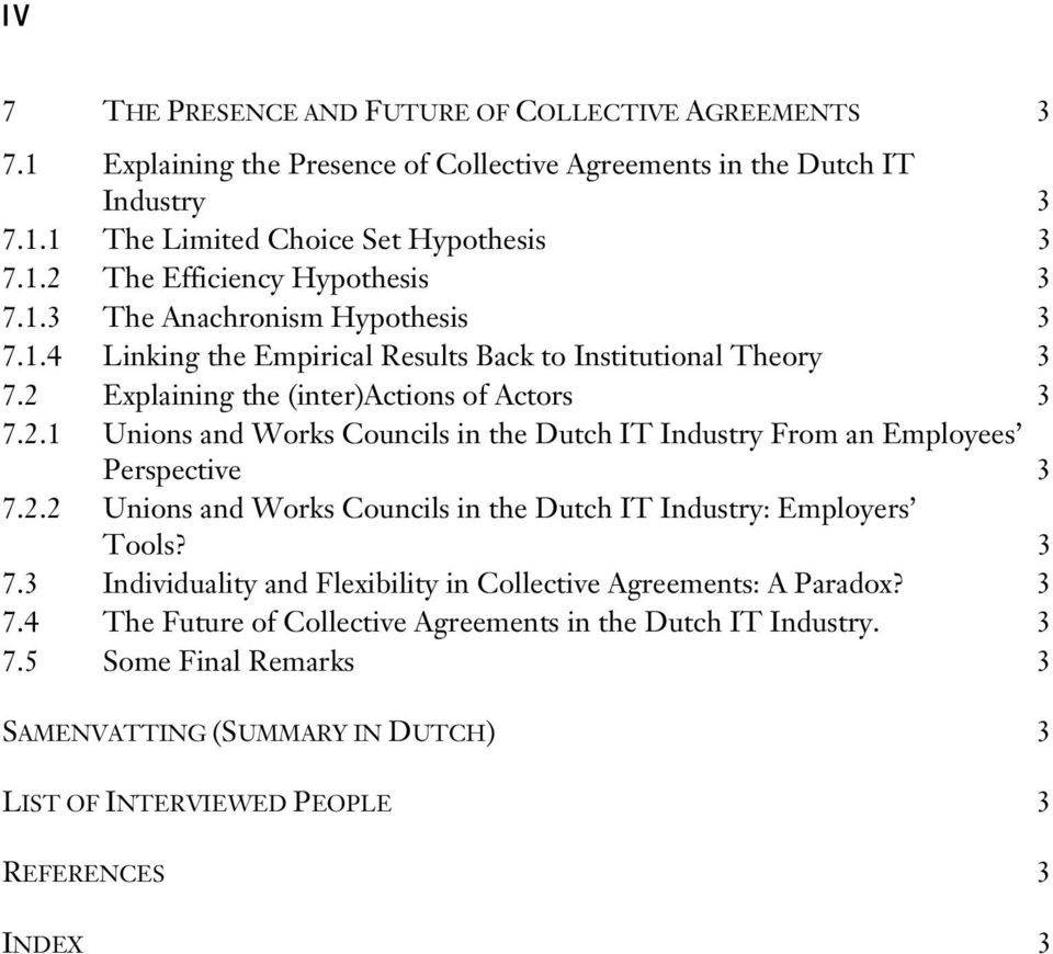 2.2 Unions and Works Councils in the Dutch IT Industry: Employers Tools? 3 7.3 Individuality and Flexibility in Collective Agreements: A Paradox? 3 7.4 The Future of Collective Agreements in the Dutch IT Industry.