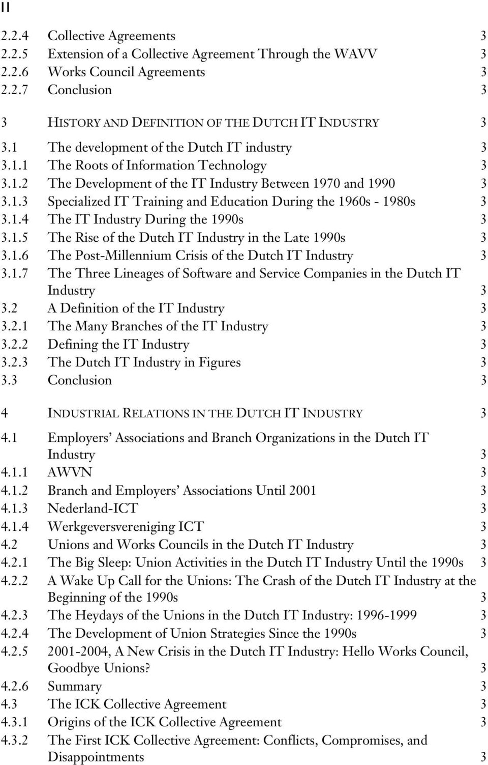 1.4 The IT Industry During the 1990s 3 3.1.5 The Rise of the Dutch IT Industry in the Late 1990s 3 3.1.6 The Post-Millennium Crisis of the Dutch IT Industry 3 3.1.7 The Three Lineages of Software and Service Companies in the Dutch IT Industry 3 3.