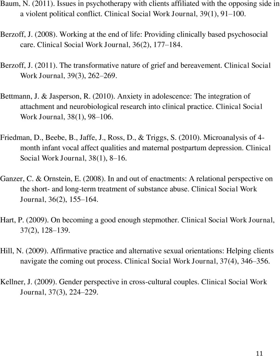 Clinical Social Work Journal, 39(3), 262 269. Bettmann, J. & Jasperson, R. (2010). Anxiety in adolescence: The integration of attachment and neurobiological research into clinical practice.