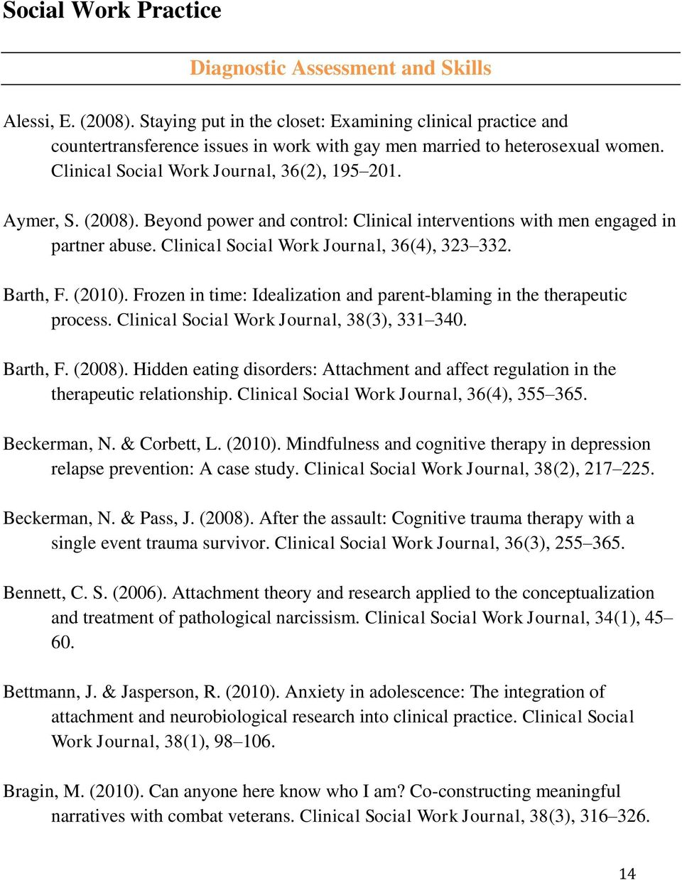 (2008). Beyond power and control: Clinical interventions with men engaged in partner abuse. Clinical Social Work Journal, 36(4), 323 332. Barth, F. (2010).
